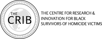 THE CENTRE FOR RESEARCH & INNOVATION FOR BLACK SURVIVORS OF HOMICIDE VICTIMS